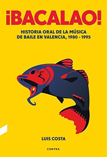 ¡Bacalao!: Historia oral de la música de baile en Valencia, 1980-1995 por Luis Costa Plans