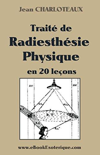 Traité de Radiesthésie Physique: en 20 leçons