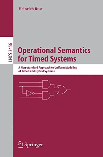 Operational Semantics for Timed Systems: A Non-standard Approach to Uniform Modeling of Timed and Hybrid Systems (Programming and Software Engineering) por Heinrich Rust