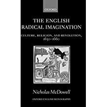 The English Radical Imagination: Culture, Religion, and Revolution, 1630-1660 (Oxford English Monographs)