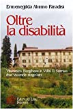 Oltre la disabilità. Vincenzo Borghese e villa Il Sorriso. Due...