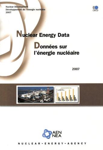 Nuclear Energy Data 2007: Donnees Sur I' Energie Nucleaire par Nuclear Energy Agency