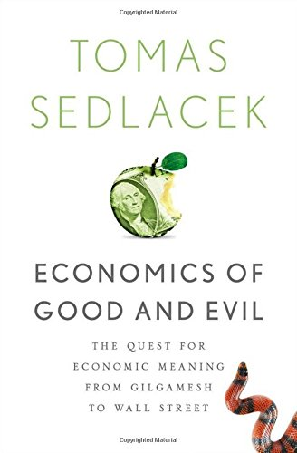 Economics of Good and Evil: The Quest for Economic Meaning from Gilgamesh to Wall Street por Tomas Sedlacek