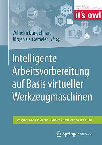 Intelligente Arbeitsvorbereitung auf Basis virtueller Werkzeugmaschinen (Intelligente Technische Systeme – Lösungen aus dem Spitzencluster it's OWL)