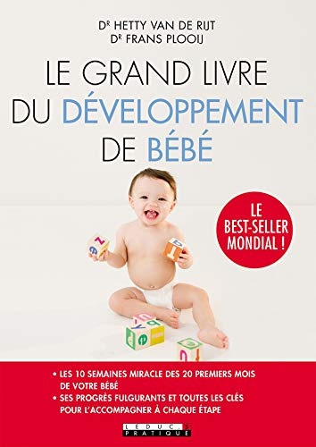 Le grand livre du développement de bébé: Les 10 semaines miracles des 20 premiers mois de votre bébé et toutes les clés pour l'accompagner à chaque étape (Parenting)