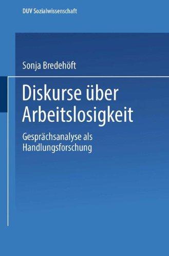 Diskurse über Arbeitslosigkeit: Gesprachsanalyse als Handlungsforschung (German Edition) (DUV Sozialwissenschaft)