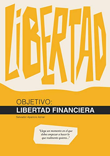 Objetivo: Libertad Financiera (Spanish Edition)