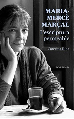 Maria-Mercè Marçal. L'escriptura permeable (PUNTS DE VISTA) (Catalan Edition) por Caterina Riba