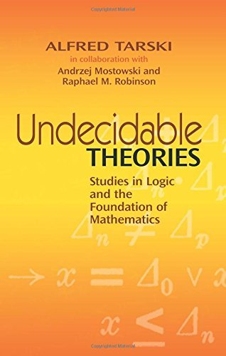 Undecidable Theories: Studies in Logic and the Foundation of Mathematics (Dover Books on Mathematics) by Alfred Tarski (2010-08-19)