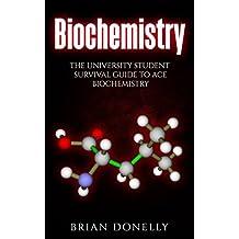 Biochemistry: The University Student Survival Guide to Ace Biochemistry (English Edition)