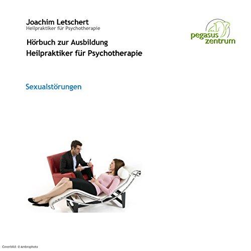 Sexualstörungen: Vorlesung für Heilpraktiker für Psychotherapie