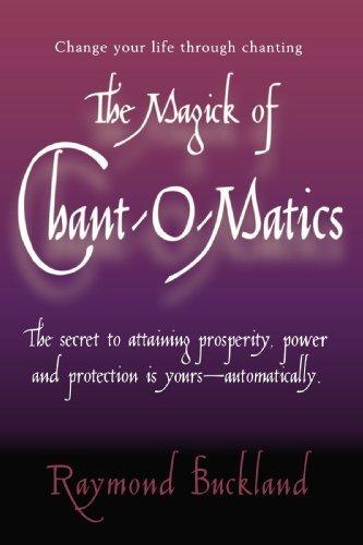 The Magick of Chant-O-Matics by Raymond Buckland (2002-09-03)