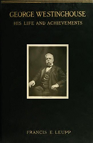 George Westinghouse: His Life and Achievements (English Edition)