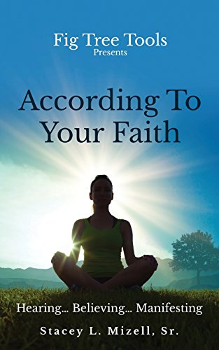 According To Your Faith: Hearing...Believing...Manifesting (Fig Tree Tool Series, Band 2)