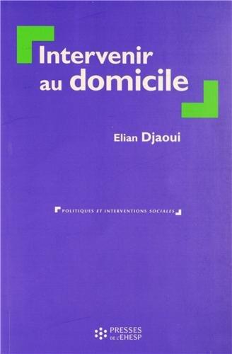 Intervenir au domicile par Elian Djaoui