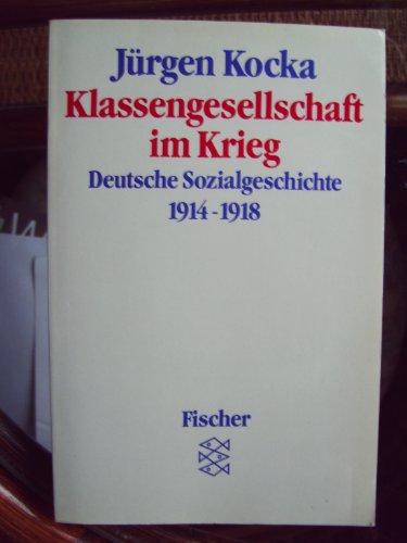 Klassengesellschaft im Krieg: Deutsche Sozialgeschichte 1914-1918