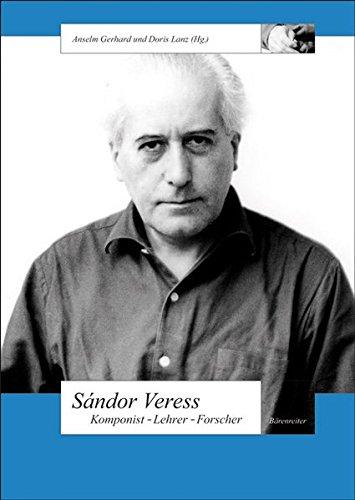 Sándor Veress. Komponist - Lehrer - Forscher (Schweizer Beiträge zur Musikforschung)