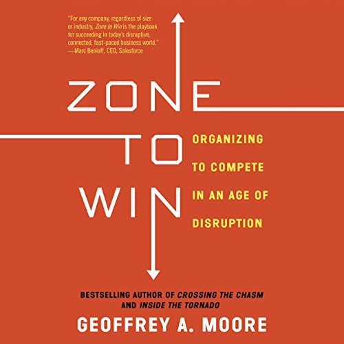 Zone to Win: Organizing to Compete in an Age of Disruption Zone Audio
