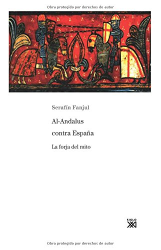 Al-Andalus contra España: La forja del mito (Siglo XXI de España General) por Serafín Fanjul