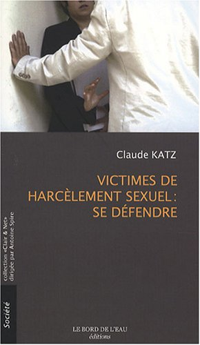 Victimes de harcèlement sexuel : se défendre par Claude Katz
