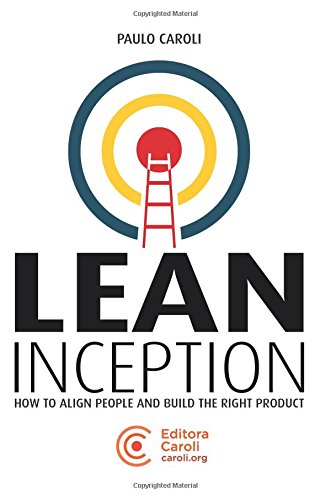 Lean Inception: How to Align People and Build the Right Product