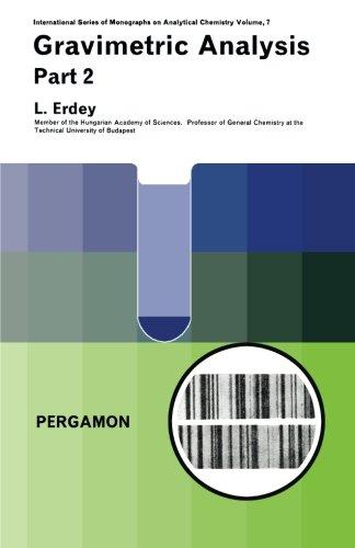 Gravimetric Analysis: Part 2, International Series of Monographs on Analytical Chemistry, Vol. 7: Volume 7