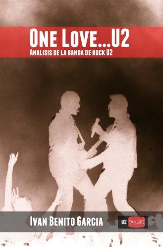 One Love… U2: Análisis de la banda de música rock U2 por Ivan Benito Garcia