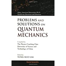 Problems And Solutions On Quantum Mechanics (Major American Universities Ph. D. Qualifying Questions and)