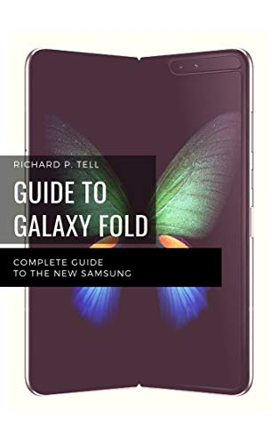 GUIDE TO GALAXY FOLD: COMPLETE GUIDE TO THE NEW SAMSUNG (English Edition)
