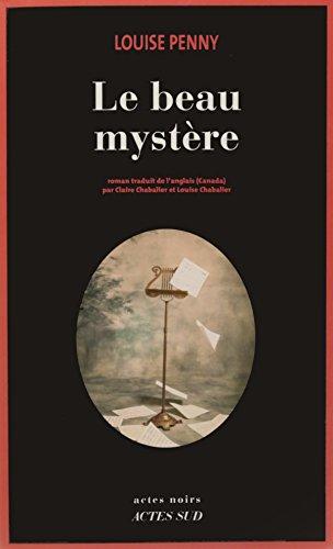 Une enquête de l'inspecteur-chef Armand Gamache : Le beau mystère : roman