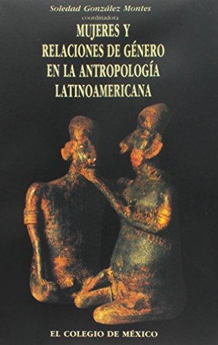 Mujeres y Relaciones de Genero En La Antropologia Latinoamericana (Programa Interdisciplinario De Estudios Para La Mujer) por Soledad Gonzalez Montes