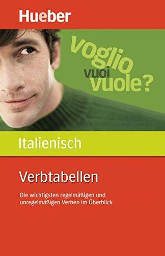Verbtabellen Italienisch: Die wichtigsten regelmäßigen und unregelmäßigen Verben im Überblick / Buch