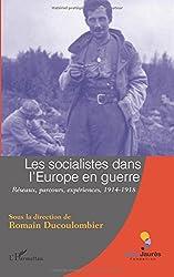 Les socialistes dans l'Europe en guerre : Réseaux, parcours, expériences 1914-1918