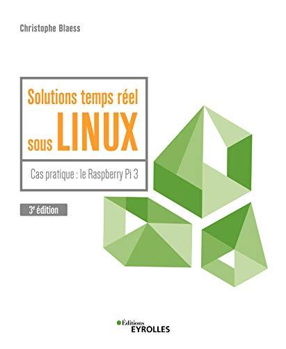 Solutions temps réel sous Linux: Cas pratique : le Raspberry Pi 3 par Christophe Blaess