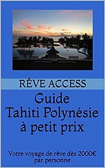 Guide Tahiti Polynésie à petit prix: Votre voyage de rêve dès 2000€ par personne