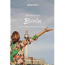 Glücklich in Berlin. (Süddeutsche Zeitung) Mit großem Stadtplan zum Herausnehmen + über 300 Insidertipps von Locals.