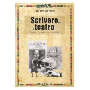 Scrivere per il teatro. Teoria, tecnica ed eserciz