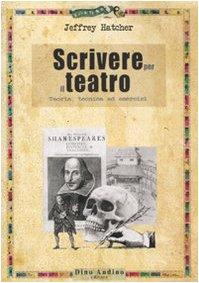 Scrivere per il teatro. Teoria, tecnica ed esercizi