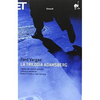 La Trilogia Adamsberg: L'uomo Dei Cerchi Azzurri-L'uomo A Rovescio-Parti In Fretta E Non Tornare