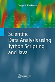 Scientific Data Analysis using Jython Scripting and Java (Advanced Information and Knowledge Processing) by [Chekanov, Sergei V.]