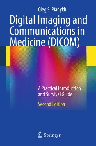 Digital Imaging and Communications in Medicine (DICOM): A Practical Introduction and Survival Guide Digital Data Communications