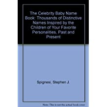 The Celebrity Baby Name Book: Thousands of Distinctive Names Inspired by the Children of Your Favorite Personalities, Past and Present