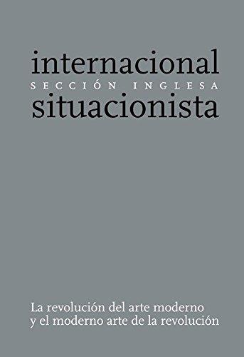 La revolución del arte moderno y el moderno arte de la revolución por Sección inglesa de la Internacional Situacionista