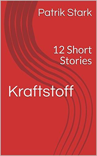 Kraftstoff: 12 Short Stories (English Edition)