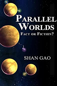 Parallel Worlds: Fact or Fiction? (English Edition) von [Gao, Shan]