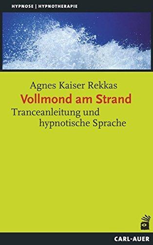 Vollmond am Strand: Tranceanleitung und hypnotische Sprache (Hypnose und Hypnotherapie)