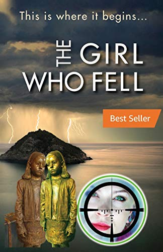 THE GIRL WHO FELL: a remarkable new cinematic thriller-told through the eyes of four female spies-takes the reader on a rollercoaster ride of intrigue & murder (Hail the Queen saga)