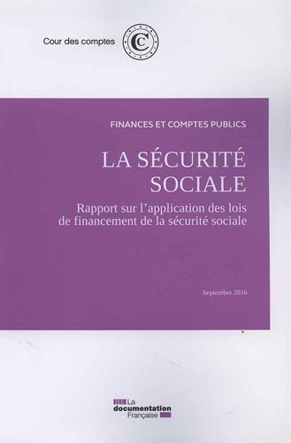 La sécurité sociale : Rapport sur l'application des lois de financement de la sécurité sociale par Cour des comptes