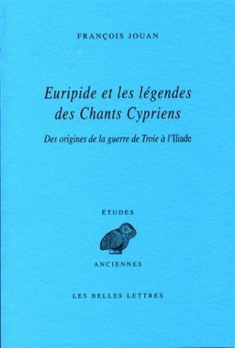 Euripide Et Les Legendes Des Chants Cypriens: Des Origines de la Guerre de Troie A L'Iliade (Etudes anciennes) por Francois Jouan