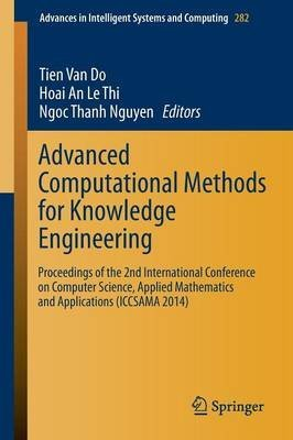 [(Advanced Computational Methods for Knowledge Engineering : Proceedings of the 2nd International Conference on Computer Science, Applied Mathematics and Applications (ICCSAMA 2014))] [Edited by Tien van Do ] published on (April, 2014)